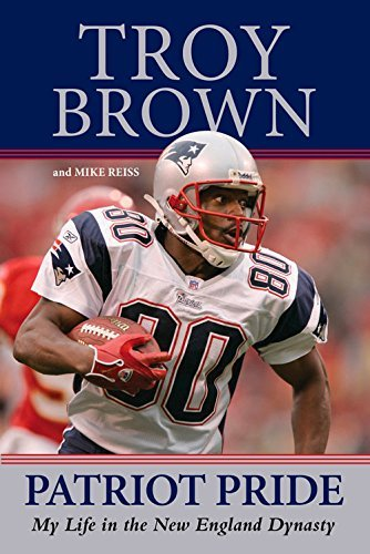 Troy Brown Patriot Pride My Life In The New England Dynasty