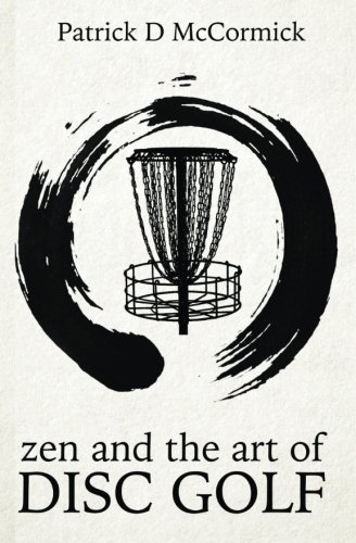 Patrick Mccormick Zen And The Art Of Disc Golf