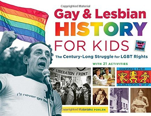 Jerome Pohlen Gay & Lesbian History For Kids The Century Long Struggle For Lgbt Rights With 2