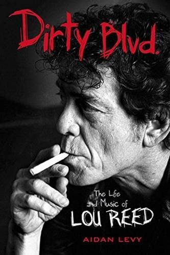 Aidan Levy Dirty Blvd. The Life And Music Of Lou Reed