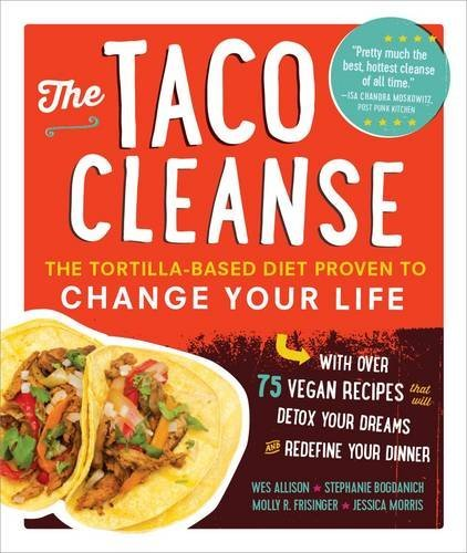 Wes Allison The Taco Cleanse The Tortilla Based Diet Proven To Change Your Lif