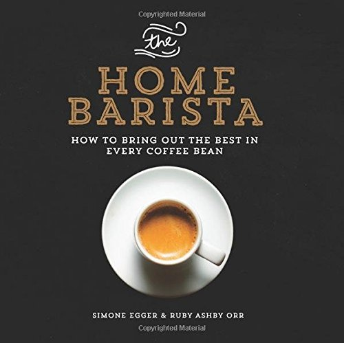 Simone Egger The Home Barista How To Bring Out The Best In Every Coffee Bean