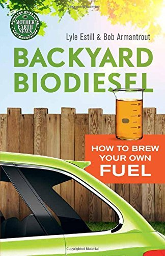 Bob Armantrout Backyard Biodiesel How To Brew Your Own Fuel