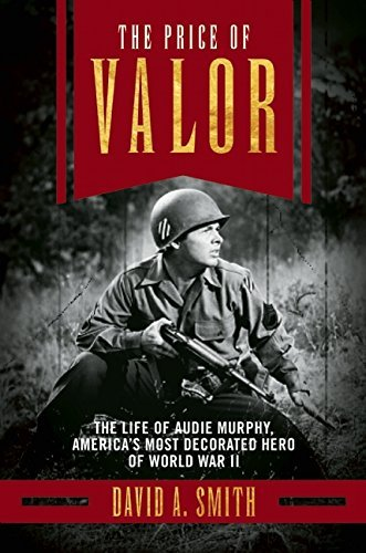 David A. Smith The Price Of Valor The Life Of Audie Murphy America's Most Decorate
