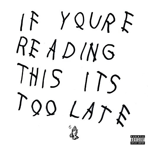 Drake If You're Reading This It's To If You're Reading This It's Too Late
