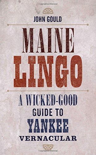 John Gould Maine Lingo A Wicked Good Guide To Yankee Vernacular