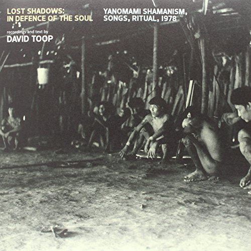 David Toop Lost Shadows In Defence Of The Soul Yanomami Shamanism Songs Ritual 1978