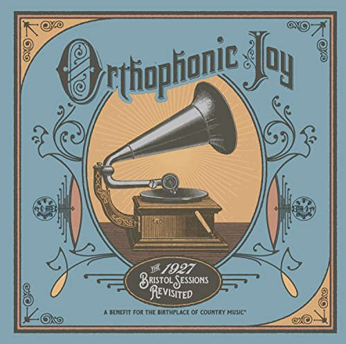 Orthophonic Joy The 1927 Bristol Sessions Revisited Orthophonic Joy The 1927 Bristol Sessions Revisited