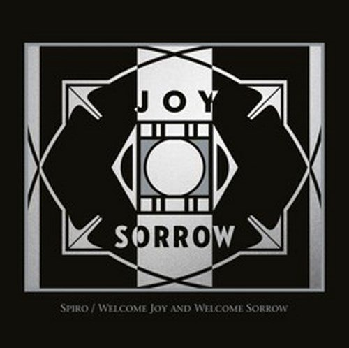 Spiro Welcome Joy & Welcome Sorrow