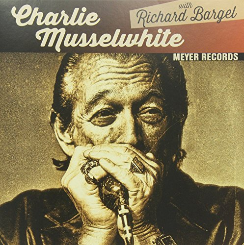 Charlie Musselwhite & Richard Bargel Blues With A Feeling Christo Redntor