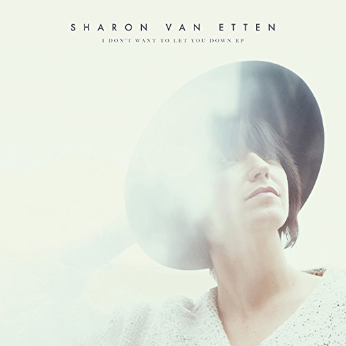 Sharon Van Etten I Don't Want To Let You Down I Don't Want To Let You Down