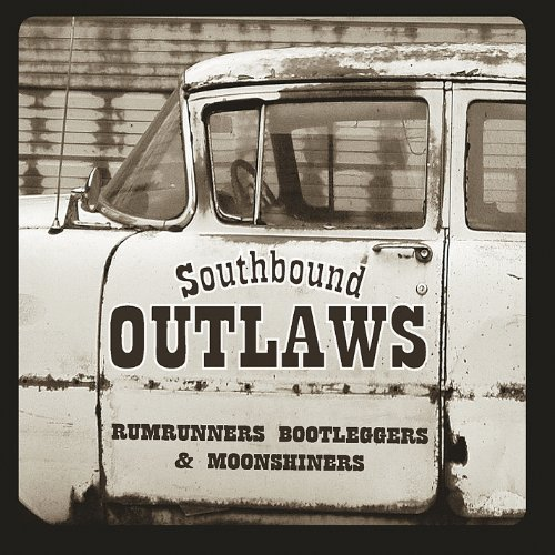 Southbound Outlaws Rumrunners Bootleggers & Moons