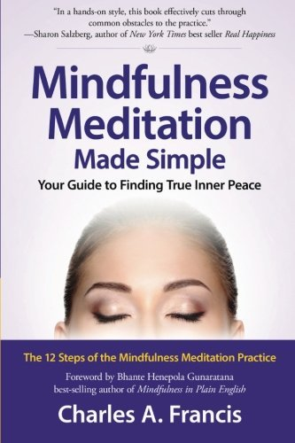 Charles A. Francis Mindfulness Meditation Made Simple Your Guide To Finding True Inner Peace