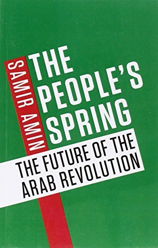 Samir Amin The People's Spring The Future Of The Arab Revolution