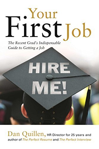 Dan Quillen Your First Job The Recent Grad's Indispensable Guide To Getting