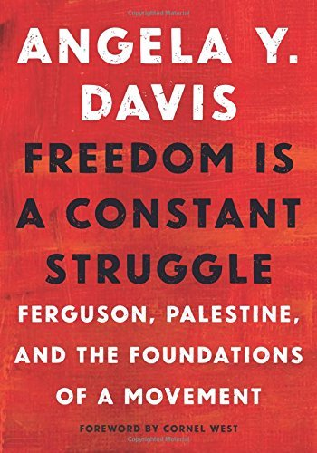 Angela Y. Davis Freedom Is A Constant Struggle Ferguson Palestine And The Foundations Of A Mov