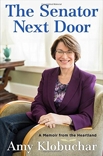 Amy Klobuchar The Senator Next Door A Memoir From The Heartland