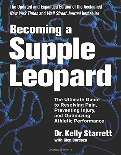 Kelly Starrett Becoming A Supple Leopard The Ultimate Guide To Resolving Pain Preventing 0002 Edition;revised