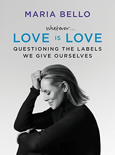 Maria Bello Whatever...Love Is Love Questioning The Labels We Give Ourselves