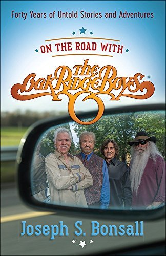 Joseph S. Bonsall On The Road With The Oak Ridge Boys Forty Years Of Untold Stories And Adventures