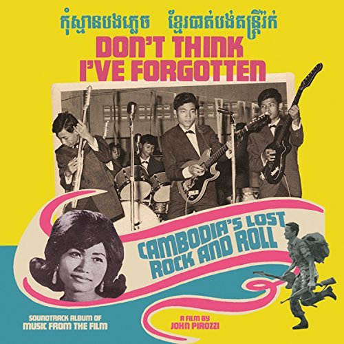 Don't Think I've Forgotten Cambodia's Lost Rock & Roll