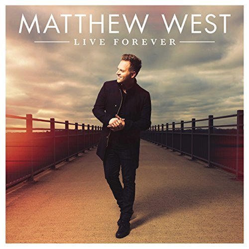 Matthew West Live Forever