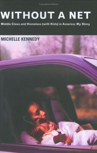 Michelle Kennedy Without A Net Middle Class & Homeless (with Kids) In America My Story