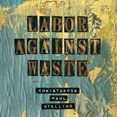 Christopher Paul Stelling Labor Against Waste