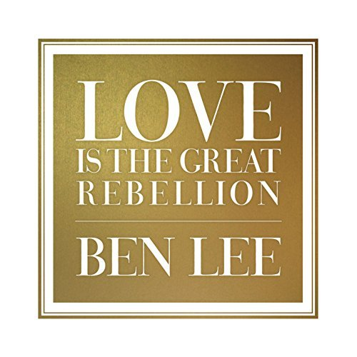Ben Lee Love Is The Great Rebellion Love Is The Great Rebellion