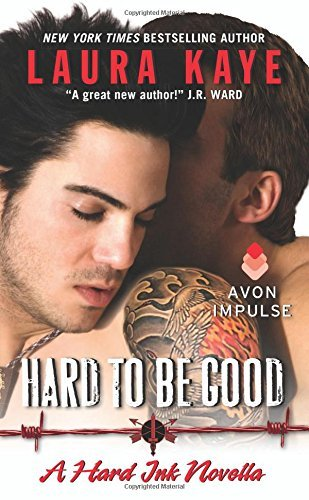 Laura Kaye Hard To Be Good A Hard Ink Novella