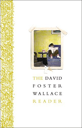 David Foster Wallace The David Foster Wallace Reader