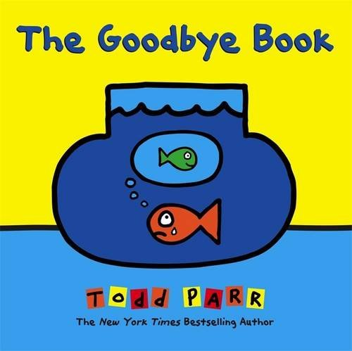 Todd Parr The Goodbye Book