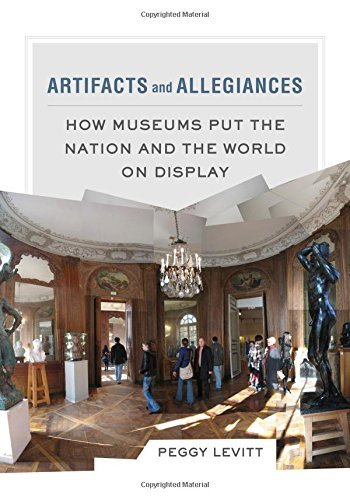 Peggy Levitt Artifacts And Allegiances How Museums Put The Nation And The World On Displ