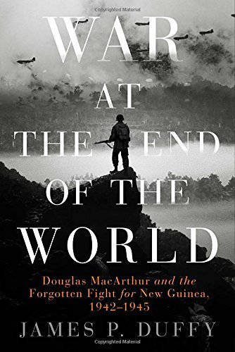 James P. Duffy War At The End Of The World Douglas Macarthur And The Forgotten Fight For New