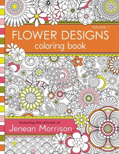 Jenean Morrison Flower Designs Coloring Book An Adult Coloring Book For Stress Relief Relaxat