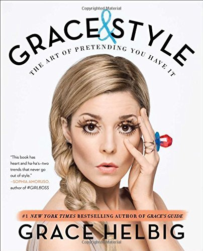 Grace Helbig Grace & Style The Art Of Pretending You Have It