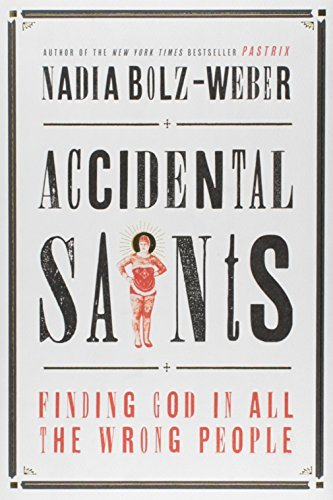 Nadia Bolz Weber Accidental Saints Finding God In All The Wrong People