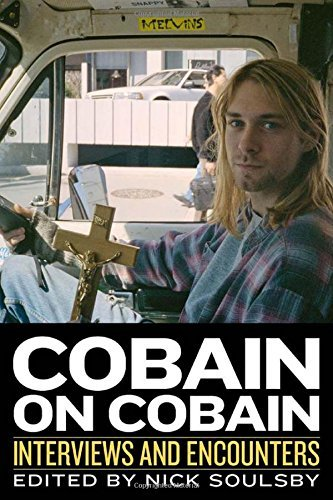 Nick Soulsby Cobain On Cobain Interviews And Encounters