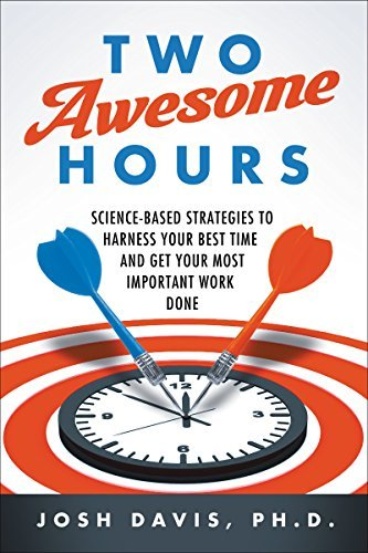 Josh Davis Two Awesome Hours Science Based Strategies To Harness Your Best Tim