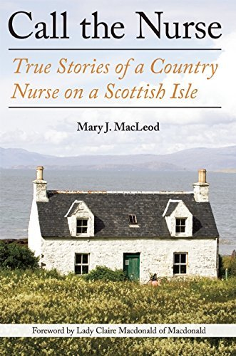 Mary J. Macleod Call The Nurse True Stories Of A Country Nurse On A Scottish Isl
