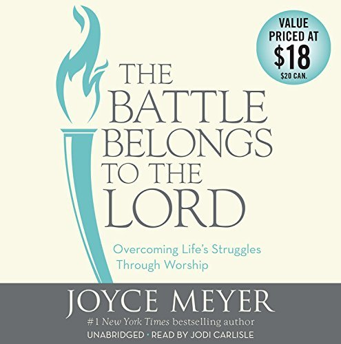 Joyce Meyer The Battle Belongs To The Lord Overcoming Life's Struggles Through Worship