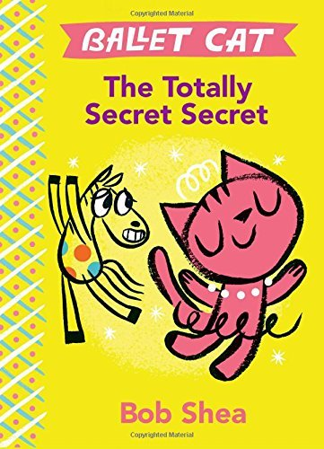 Bob Shea Ballet Cat The Totally Secret Secret