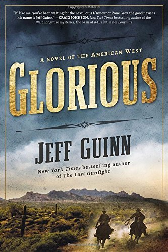 Jeff Guinn Glorious A Novel Of The American West