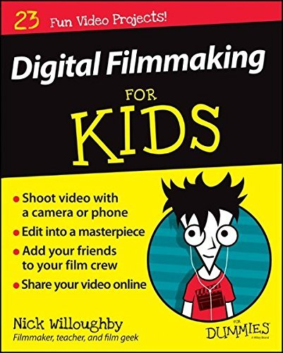 Nick Willoughby Digital Filmmaking For Kids For Dummies
