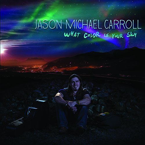 Jason Michael Carroll What Color Is Your Sky
