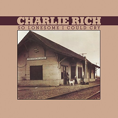 Charlie Rich So Lonesome I Could Cry So Lonesome I Could Cry