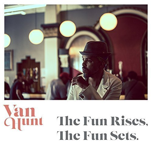 Van Hunt The Fun Rises The Fun Sets