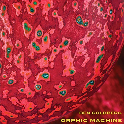 Ben Goldberg Orphic Machine