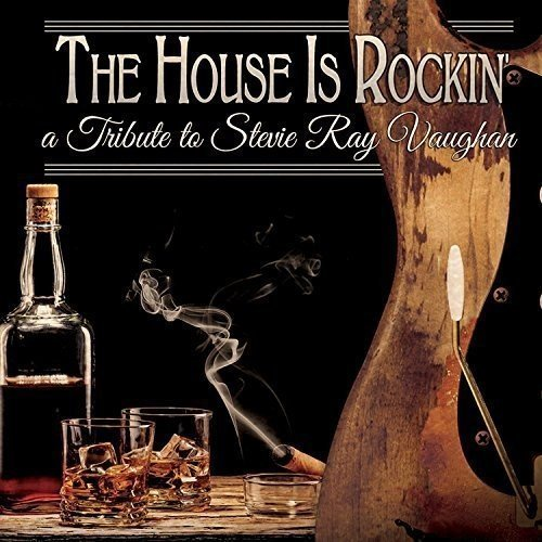House Is Rockin' A Tribute To Stevie Ray Vaughan House Is Rockin' A Tribute To Stevie Ray Vaughan