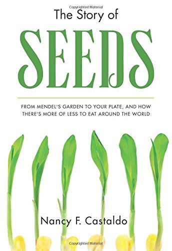 Nancy Castaldo The Story Of Seeds From Mendel's Garden To Your Plate And How There